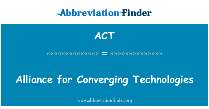 ACT: Alliance for Converging Technologies