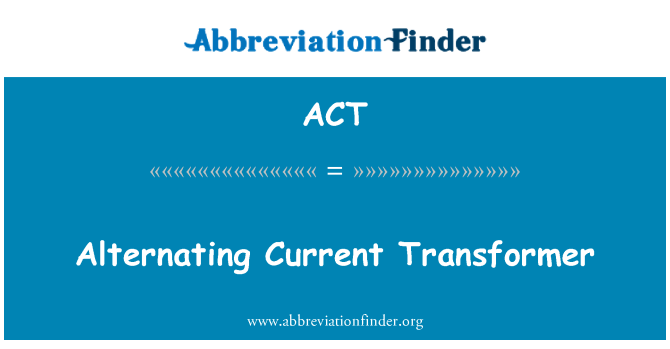 ACT: Alternating Current Transformer