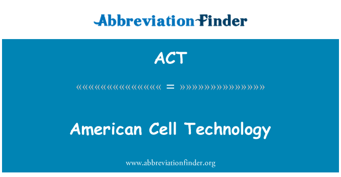 ACT: American Cell Technology