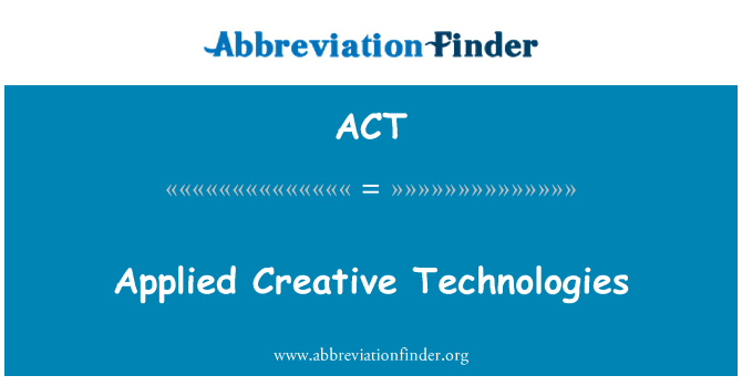 ACT: Applied Creative Technologies