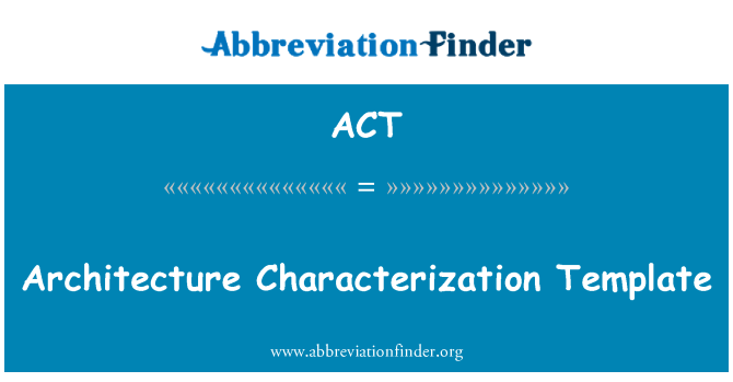 ACT: Architecture Characterization Template