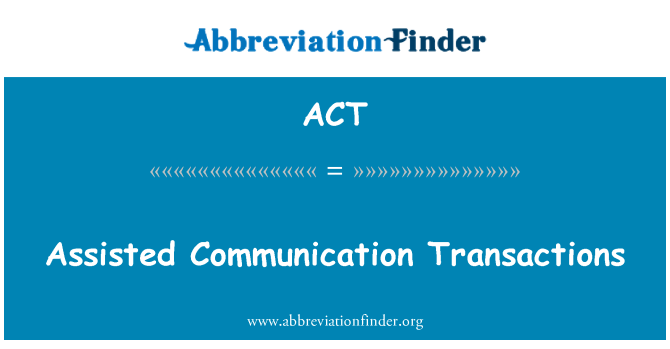 ACT: Assisted Communication Transactions