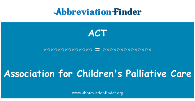 ACT: बच्चों की प्रशामक देखभाल के लिए एसोसिएशन