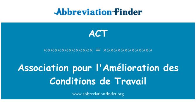 ACT: Association pour l'Amélioration des Conditions de Travail