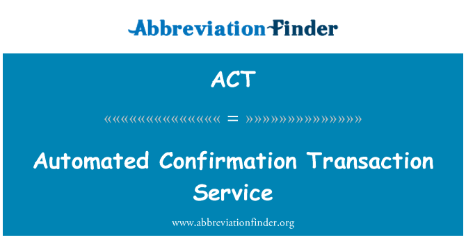 ACT: Automated Confirmation Transaction Service