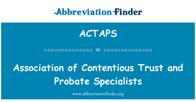 ACTAPS: Association of Contentious Trust and Probate Specialists