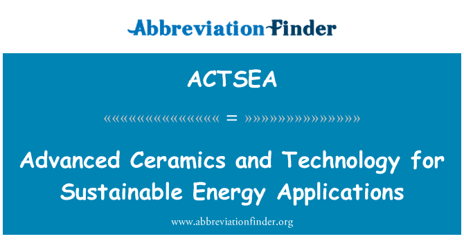 ACTSEA: Advanced Ceramics and Technology for Sustainable Energy Applications