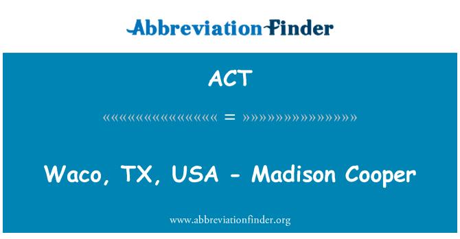 ACT: 韋科,德克薩斯州,美國-麥迪森 · 庫珀