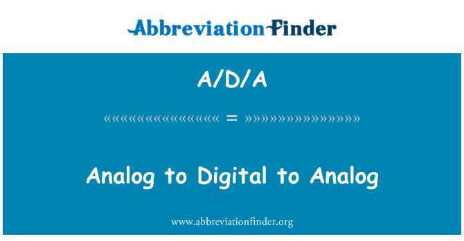 A/D/A: Analog to Digital to Analog