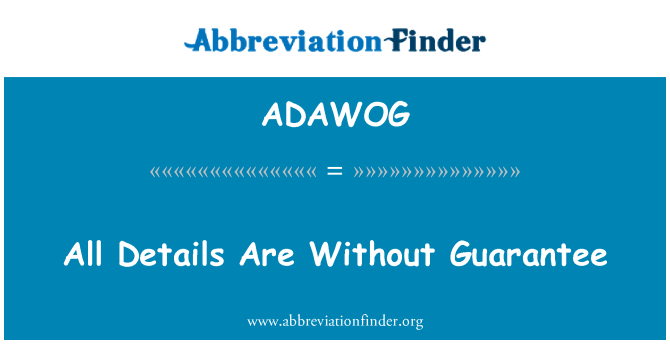 ADAWOG: All Details Are Without Guarantee
