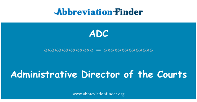 ADC: Administrative Director of the Courts