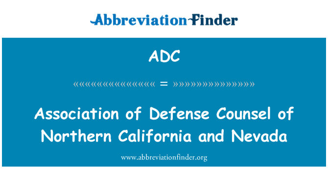 ADC: Association of Defense Counsel of Northern California and Nevada