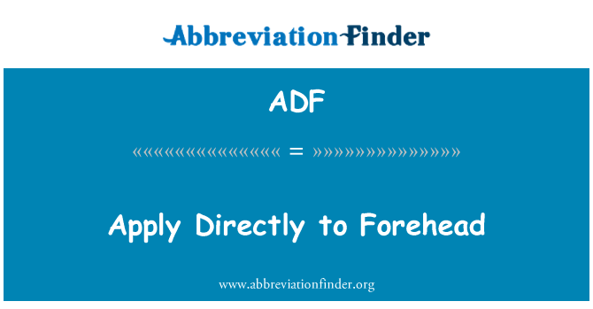 ADF: Apply Directly to Forehead