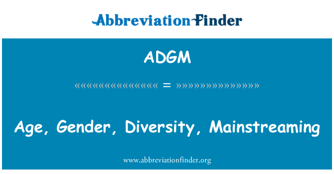 ADGM: Age, Gender, Diversity, Mainstreaming