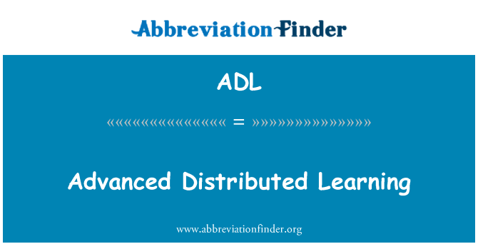 ADL: Advanced Distributed Learning