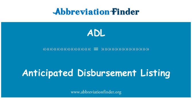 ADL: Anticipated Disbursement Listing