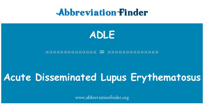 ADLE: Acute Disseminated Lupus Erythematosus