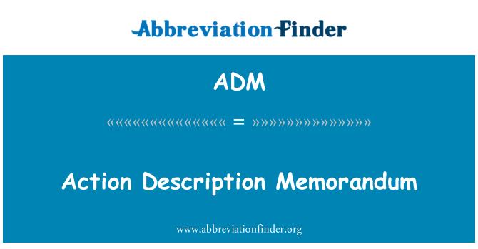 ADM: Action Description Memorandum