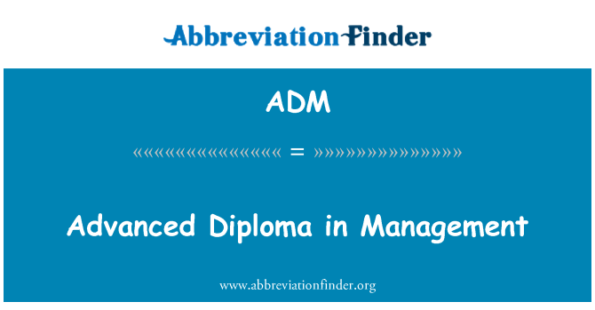ADM: Advanced Diploma in Management