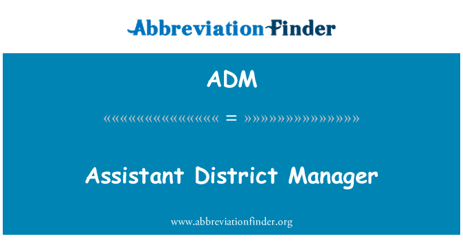 ADM: Assistant District Manager