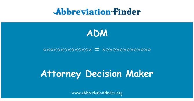 ADM: Attorney Decision Maker