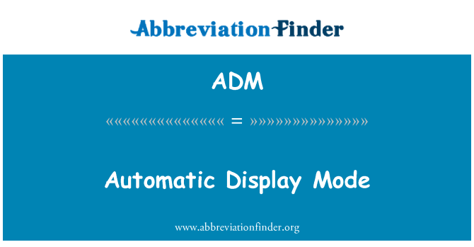 ADM: Automatic Display Mode