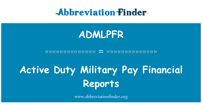 ADMLPFR: Active Duty Military Pay Financial Reports