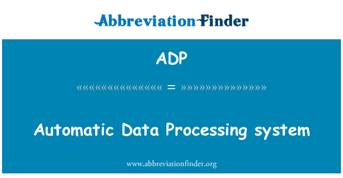 ADP: Automatic Data Processing system
