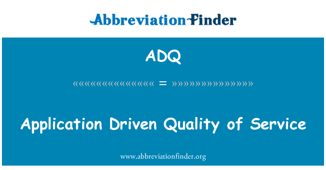 ADQ: Application Driven Quality of Service