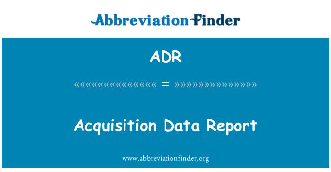 ADR: Acquisition Data Report