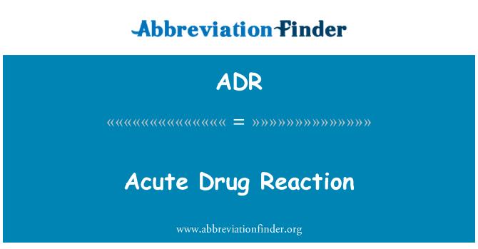 ADR: Acute Drug Reaction
