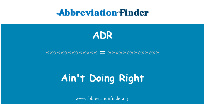 ADR: Ain't Doing Right