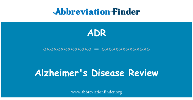 ADR: Alzheimer's Disease Review