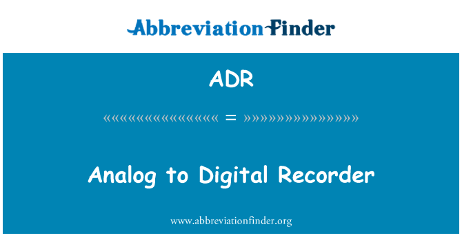 ADR: Analog to Digital Recorder