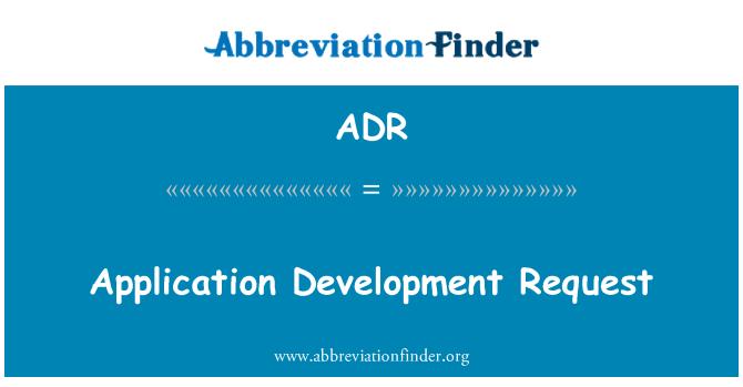 ADR: Application Development Request