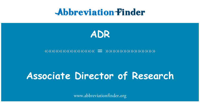 ADR: Associate Director of Research