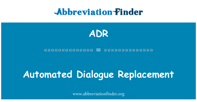ADR: Automated Dialogue Replacement