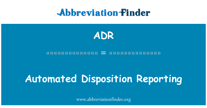 ADR: Automated Disposition Reporting