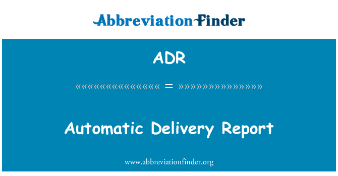ADR: Automatic Delivery Report