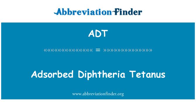 ADT: Adsorbed Diphtheria Tetanus