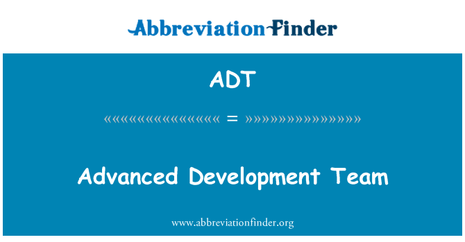ADT: Advanced Development Team