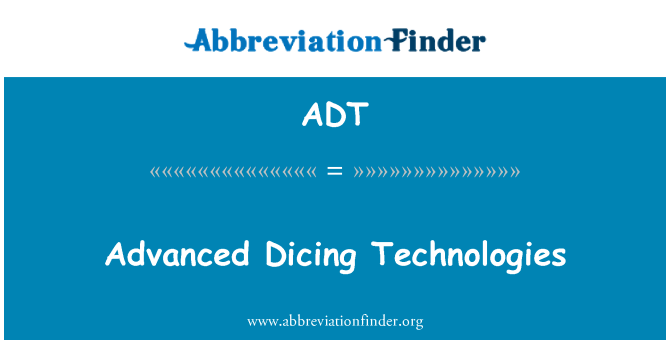 ADT: Advanced Dicing Technologies