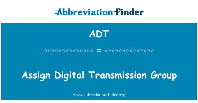 ADT: Assign Digital Transmission Group