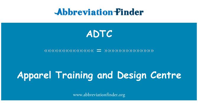 ADTC: Giyim eğitimi ve Tasarım Merkezi