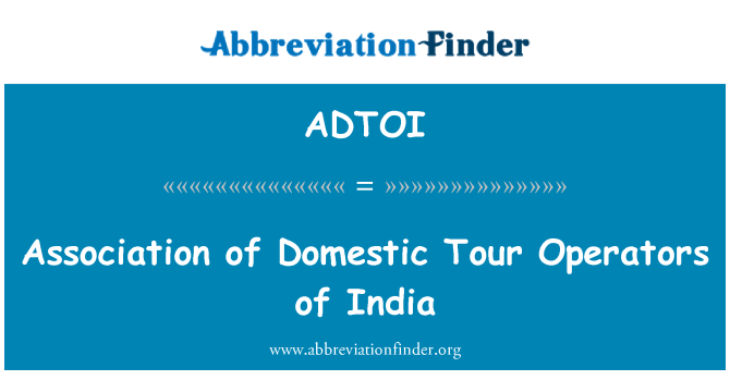 ADTOI: Association of Domestic Tour Operators of India