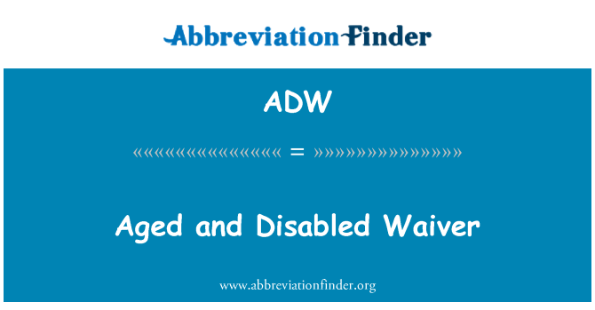 ADW: Aged and Disabled Waiver
