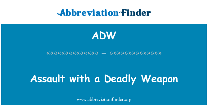 ADW: Assault with a Deadly Weapon