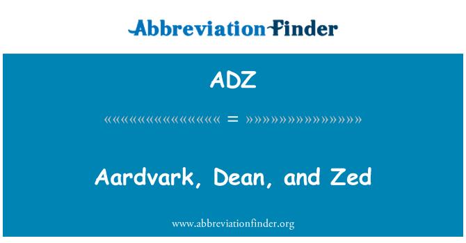 ADZ: Aardvark, Dean, and Zed