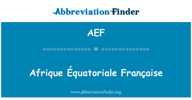 AEF: Afrique Équatoriale Française