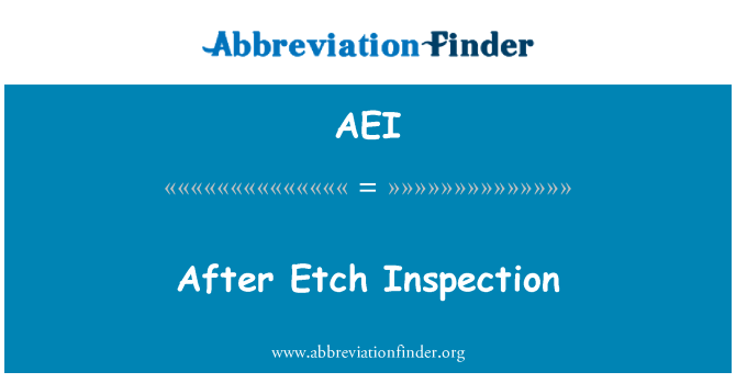 AEI: After Etch Inspection